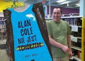 """Rozmowa z autorem książki """"Alan Cole nie jest tchórzem"""", Erikiem Bellem"""