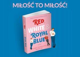 """Książka """"Red, White & Royal Blue"""" już w polskich księgarniach!"""