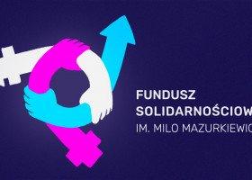 Fundusz Solidarnościowy im. Milo Mazurkiewicz: wsparcie od osób trans dla osób trans