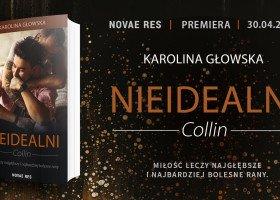 """Miłość leczy najgłębsze i najbardziej bolesne rany. Konkurs: wygraj książkę """"Nieidealni. Collin"""" Karoliny Głowskiej"""