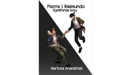 """Przeczytaj fragment powieści """"Pierre i Raimundo. Symfonia losu"""" Bartosza Brzezińskiego"""