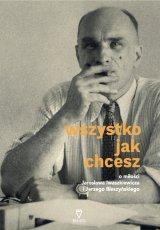 Wszystko jak chcesz. Opowieść o miłości Jarosława Iwaszkiewicza i Jerzego Błeszyńskiego